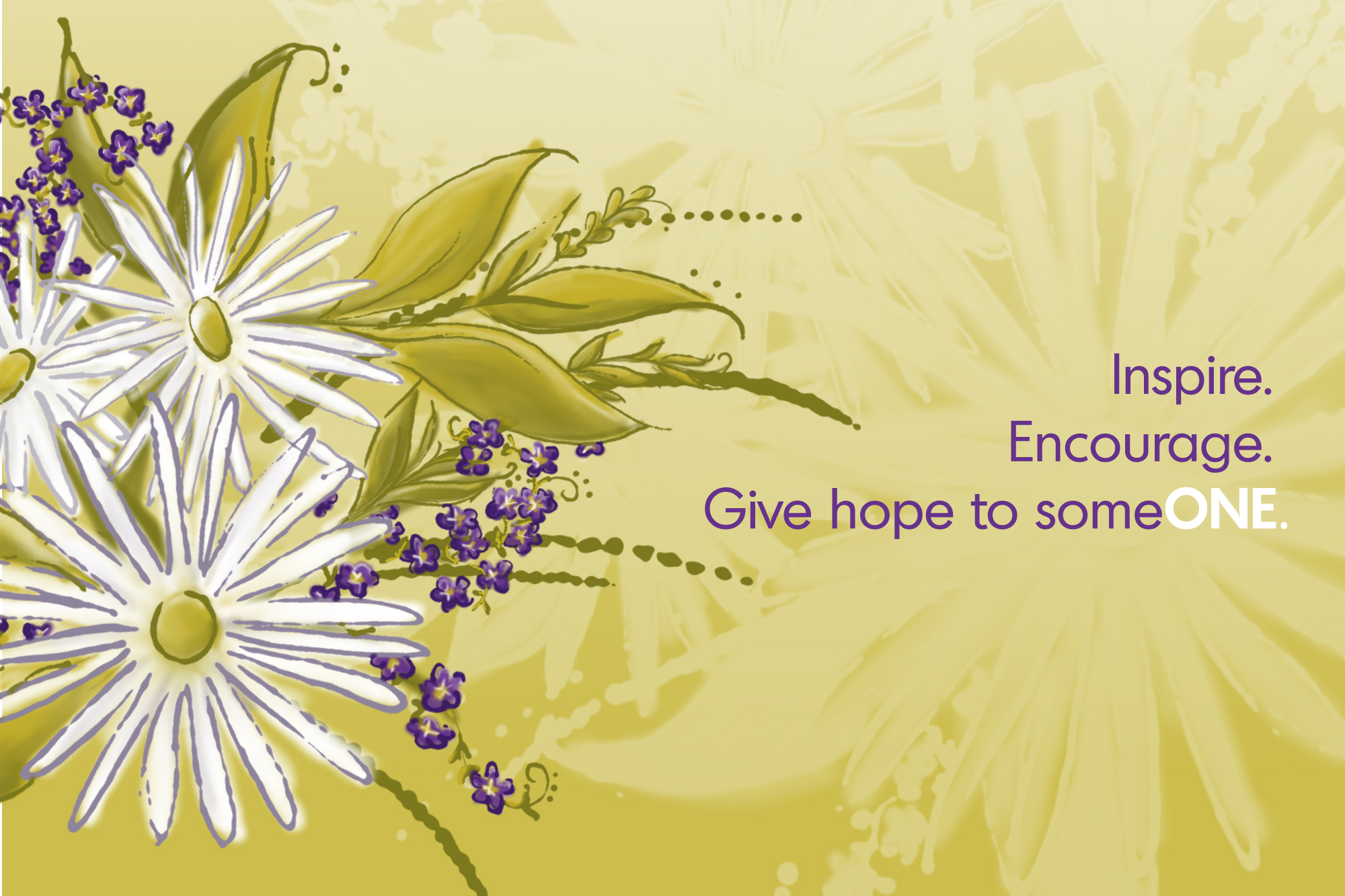 Inspire. Encourage. Give hope to someONE.